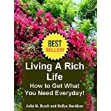 Living A Rich Life How to Get What You Need Everyday! ~ Julia M. Busch...