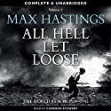 All Hell Let Loose, Volume 2 (       UNABRIDGED) by Max Hastings Narrated by Cameron Stewart