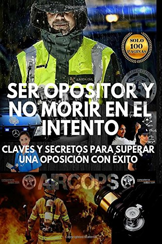 Ser-opositor-y-no-morir-en-el-intento-Claves-y-secretos-para-superar-una-oposicin-con-xito