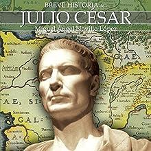 Breve historia de Julio César | Livre audio Auteur(s) : Miguel Ángel Novillo López Narrateur(s) : Sergio Dore Jr.