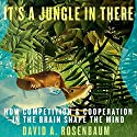 It's a Jungle in There: How Competition and Cooperation in the Brain Shape the Mind Audiobook by David A. Rosenbaum Narrated by Ralph Morocco