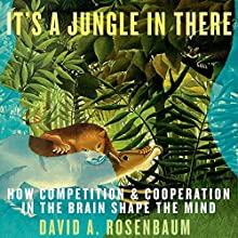 It's a Jungle in There: How Competition and Cooperation in the Brain Shape the Mind (       UNABRIDGED) by David A. Rosenbaum Narrated by Ralph Morocco