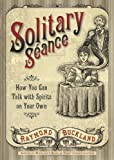 Solitary Seance: How You Can Talk with Spirits on Your Own (0738723207) by Buckland, Raymond