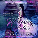 The Withering Palace Audiobook by Alexia Purdy Narrated by Lillian Yves