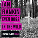 Even Dogs in the Wild (       UNABRIDGED) by Ian Rankin Narrated by James Macpherson