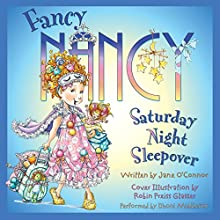 Fancy Nancy: Saturday Night Sleepover Audiobook by Jane O'Connor Narrated by Dhoni Middleton