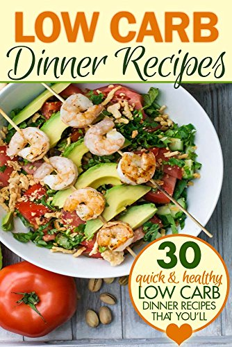 Low Carb Dinner Recipes: 30 Quick and Healthy Low Carb Dinner Recipes that You'll Love