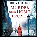 Murder on the Home Front: A True Story of Morgues, Murderers and Mysteries in the Blitz (       UNABRIDGED) by Molly Lefebure Narrated by Lucy Scott