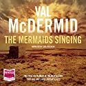 Mermaids Singing (       UNABRIDGED) by Val McDermid Narrated by Saul Reichlin