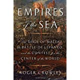 Empires of the Sea: The Siege of Malta, the Battle of Lepanto, and the Contest for the Center of the World ~ Roger Crowley