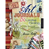 Art Journals and Creative Healing: Restoring the Spirit Through Self-Expressionby Sharon Soneff