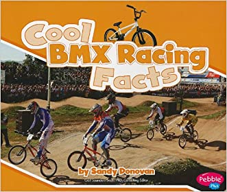 Cool BMX Racing Facts (Cool Sports Facts) written by Sandy Donovan