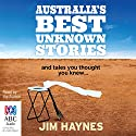Australia's Best Unknown Stories (       UNABRIDGED) by Jim Haynes Narrated by Jim Haynes