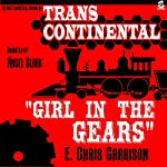 Girl in the Gears: Trans-Continental, Book 1 | E. Chris Garrison