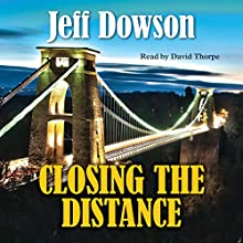 Closing the Distance Audiobook by Jeff Dowson Narrated by David Thorpe