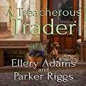 A Treacherous Trader: Antiques & Collectibles Mysteries, Book 4 Audiobook by Ellery Adams, Parker Riggs Narrated by Andi Arndt
