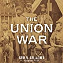 The Union War (       UNABRIDGED) by Gary W. Gallagher Narrated by Mel Foster