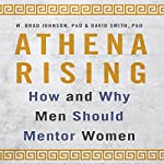 Athena Rising: How and Why Men Should Mentor Women | W. Brad Johnson PhD,David Smith PhD