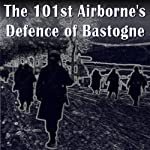 The 101st Airborne Division's Defense of Bastogne | Ralph M. Mitchell