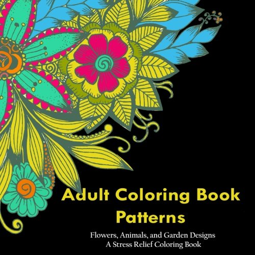 adult-coloring-book-patterns-flowers-animals-and-garden-designs-a-stress-relief-coloring-book