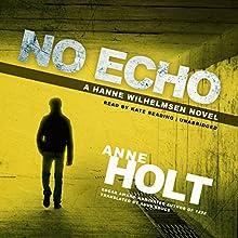 No Echo: A Hanne Wilhelmsen Novel, Book 6 Audiobook by Anne Holt, Berit Reiss-Andersen Narrated by Kate Reading
