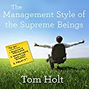 The Management Style of the Supreme Beings Audiobook by Tom Holt Narrated by Ray Sawyer