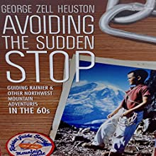 Avoiding the Sudden Stop: Guiding Rainier, and other Northwest Mountain Adventures in the 1960s Audiobook by George Zell Heuston Narrated by Matt Haynes