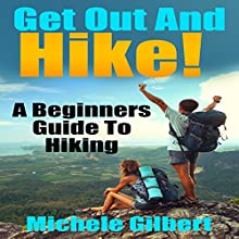 Get Out There and Hike!: A Beginners Guide to Hiking Audiobook by Michele Gilbert Narrated by Gary Roelofs