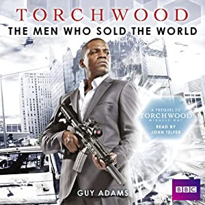 Torchwood: The Men Who Sold the World | [Guy Adams]