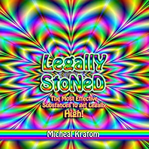 Legally Stoned: The Most Effective Substances to Get Legally High! Audiobook