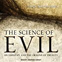 The Science of Evil: On Empathy and the Origins of Cruelty (       UNABRIDGED) by Simon Baron-Cohen Narrated by Jonathan Cowley