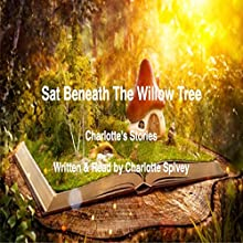 Sat Beneath the Willow Tree Audiobook by Charlotte Spivey Narrated by Charlotte Spivey