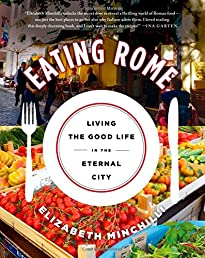 Eating Rome: Living the Good Life in the Eternal City