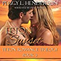 Teton Sunset: Teton Romance Trilogy, Book 3 Audiobook by Peggy L. Henderson Narrated by Steve Marvel