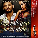 Wish You Were Mine Audiobook by  Scribble XO Books Narrated by Eli Walker, Sarah Grant, Maren McGuire, Melissa Sternenberg