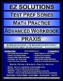 EZ-Solutions---Test-Prep-Series---Math-Practice---Advanced-Workbook---PRAXIS-Edition-New.-Version-Revised.-2011-Ez-Solutions-Test-Prep-Series