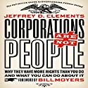 Corporations Are Not People: Why They Have More Rights Than You Do and What You Can Do About It (       UNABRIDGED) by Jeffrey D. Clements Narrated by Fred Filbrich