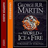 The World of Ice and Fire: The Untold History of Westeros and the Game of Thrones (Unabridged)