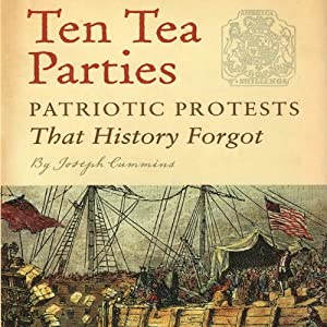 Ten Tea Parties: Patriotic Protests that History Forgot | [Joseph Cummins]