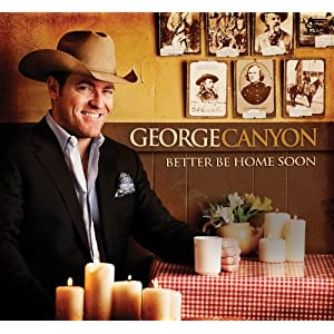 George Canyon – Better Be Home Soon