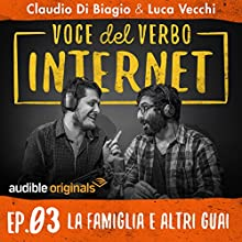 La famiglia e altri guai (Voce del verbo Internet 3) Newspaper / Magazine by Claudio di Biagio, Luca Vecchi Narrated by Claudio di Biagio, Luca Vecchi