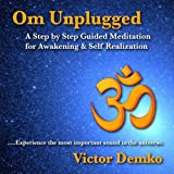 Om Unplugged: A Step by Step Guided Meditation for Awakening & Self Realization ~ Victor Demko