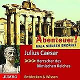 Abenteuer! Maja Nielsen erzählt: Julius Caesar - Herrscher des Römischen Reiches