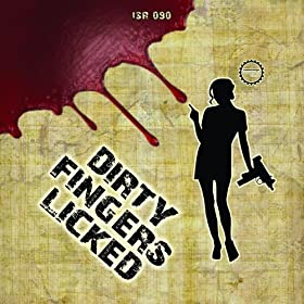 Dirty Fingers Licked [Explicit]