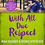 With All Due Respect: 40 Days to a More Fulfilling Relationship with Your Teens and Tweens | Nina Roesner,Debbie Hitchcock