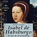 Isabel de Habsburgo Audiobook by Yolanda Scheuber Narrated by Vivian Ruiz