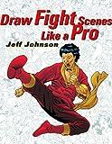 Draw Fight Scenes Like a Pro (0823013723) by Johnson, Jeff