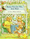 img - for Better Not Get Wet, Jesse Bear book / textbook / text book