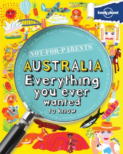 Not For Parents Australia: Everything you ever wanted to know (Lonely Planet Not for Parents Australia)
