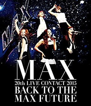 MAX 20th LIVE CONTACT 2015 BACK TO THE MAX FUTURE(Blu-ray Disc+スマプラ)
